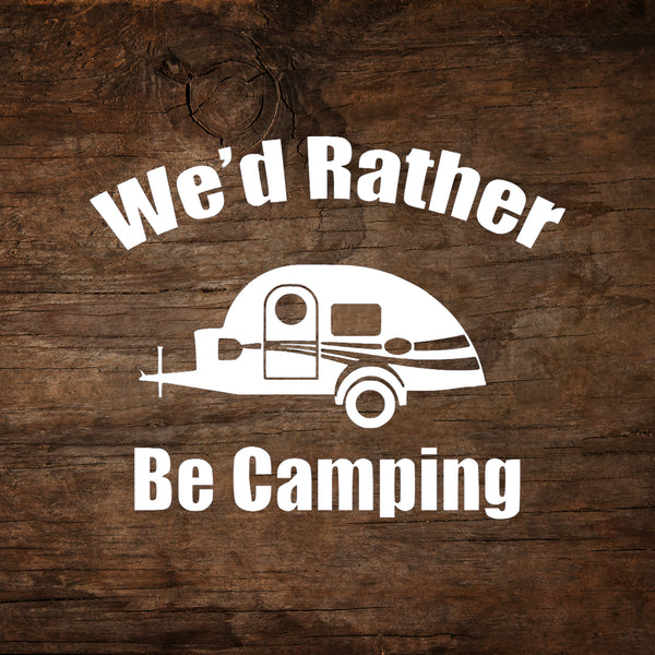 We'd Rather Be Camping - T@G Teardrop Trailer Window Decal