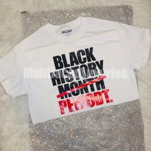 Load image into Gallery viewer, Black History PERIODT Tee