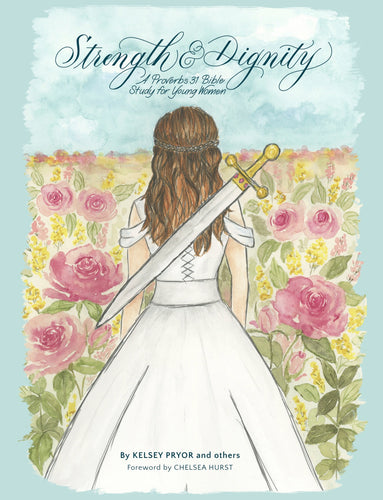 Strength & Dignity (A Proverbs 31 Bible Study for Young Women)