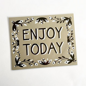 Enjoy Today Print
