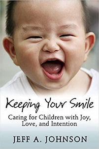 Keeping Your Smile: Caring for Children with Joy, Love and Intention
