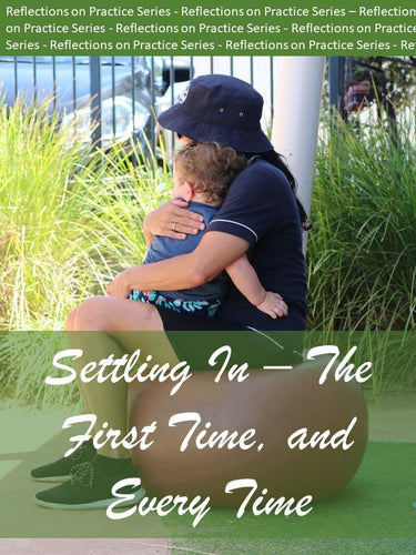Reflections on Practice: Settling In - The First Time and Every Time (Digital Workbook) - Inspired Natural Play Store