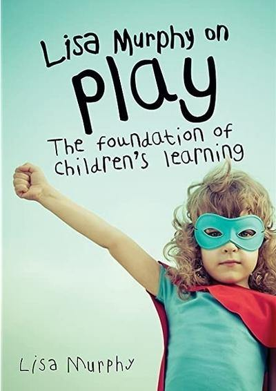Lisa Murphy on Play - The foundation of children's learning - Inspired Natural Play Store