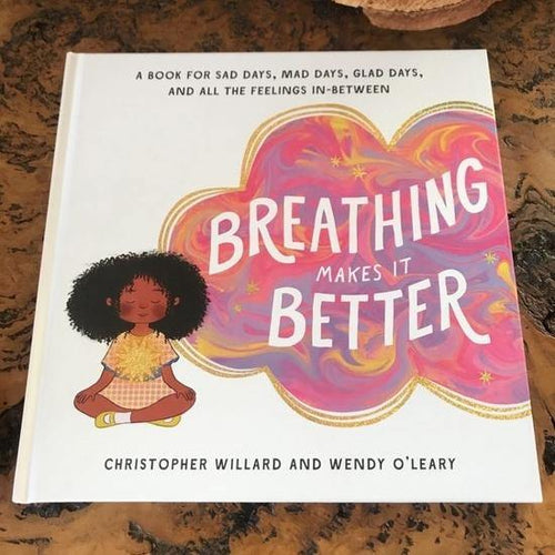 Breathing Makes It Better: A Book for Sad Days, Mad Days, Glad Days and All the Feelings In-Between - Inspired Natural Play Store