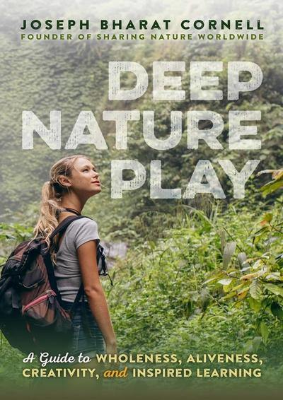 Deep Nature Play : A Guide to Wholeness, Aliveness, Creativity, and Inspired Learning - Inspired Natural Play Store