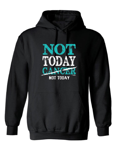 Not Today, Cancer, Not Today Hoodie