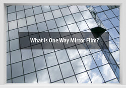 What is One Way Mirror Window FIlm?