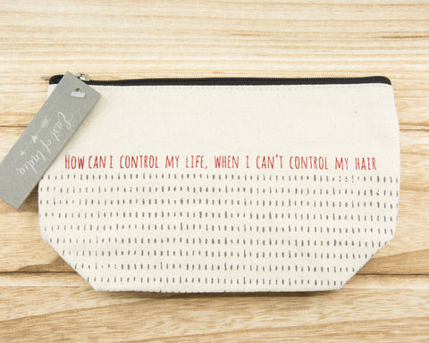 How can I control my life when I can't control my hair - Canvas Cosmetic Bag