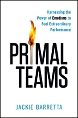 Primal Teams: Harnessing The Power Of Emotions To Fuel Extraordinary Performance (Hardcover)