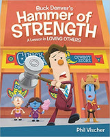 Buck Denver's Hammer Of Strength: A Lesson In Loving Others (Hardcover)