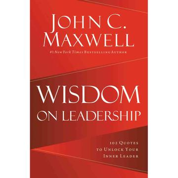 Wisdom On Leadership: 102 Quotes To Unlock Your Inner Leader (Paperback)