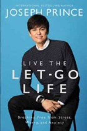 Live The Let Go Life: Breaking Free From Stress, Worry, And Anxiety (SA) ITPE