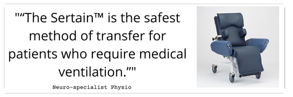 """""""The Sertain™  is the safest  method of  transfer for  patients  who require  medical  ventilation."""""""