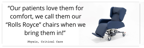 """""""Our patients  love them for  comfort, we  call them our  """"Rolls Royce""""  chairs when we  bring them in!"""""""