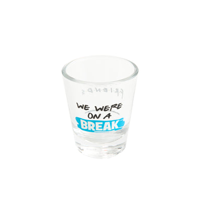 Friends Experience We're On A Break Shot Glass