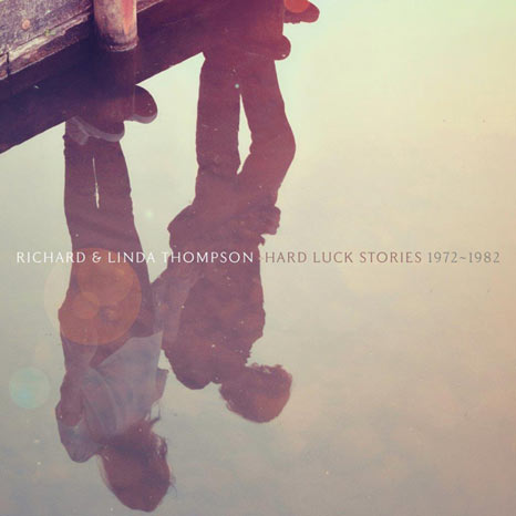 Richard and Linda Thompson / Hard Luck Stories 1972 to 1982