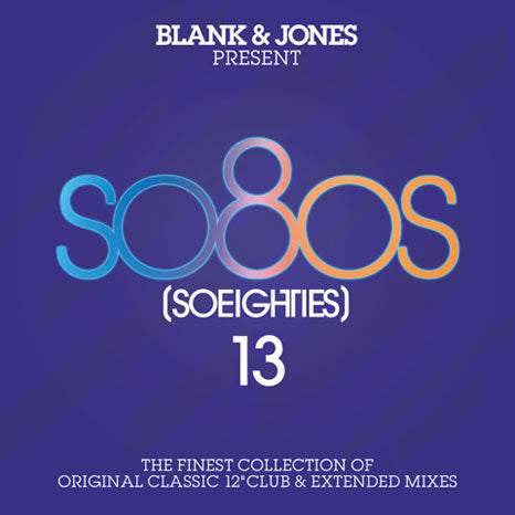 "Blank & Jones present so80s [SoEighties] 13: The Finest Collection of Original Classic 12"" Club & Extended Mixes"