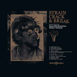 Strain, Crack & Break: Music From The Nurse With Wound List Volume 1 (France)