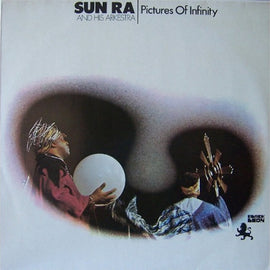 Sun Ra and his Arkestra - Pictures of Infinity