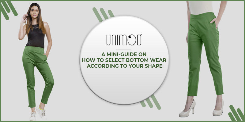 A Mini-Guide On How To Select  Bottom Wear According To Your Shape