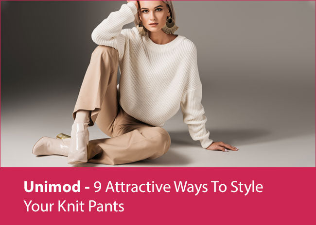 9 Attractive Ways To Style Your Knit Pants - Unimod