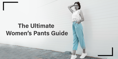 The Ultimate Women's Pants Guide