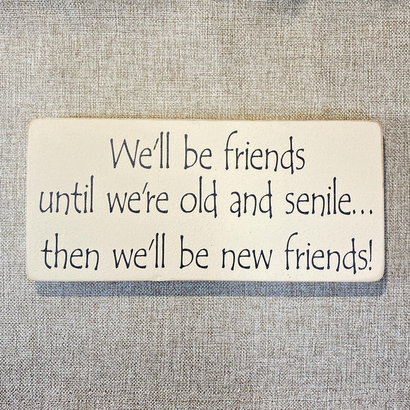 Signs---We_ll-be-friends-until-we_re-old-and-senile....jpg