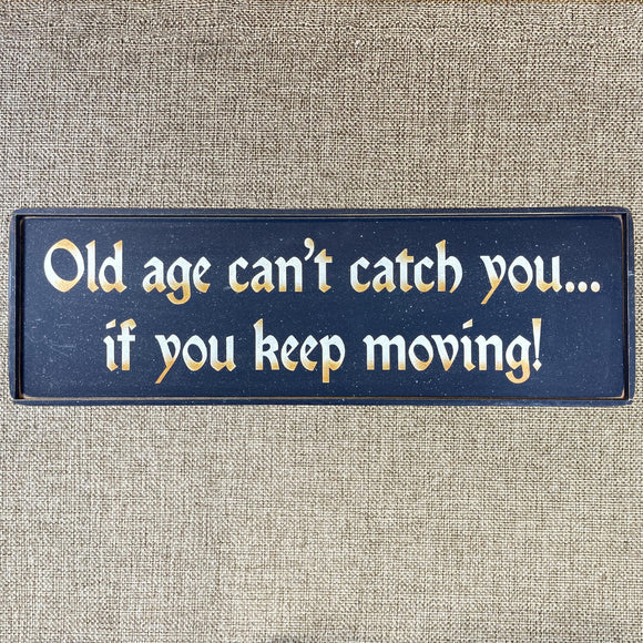 Old age can't catch you... if you keep moving!