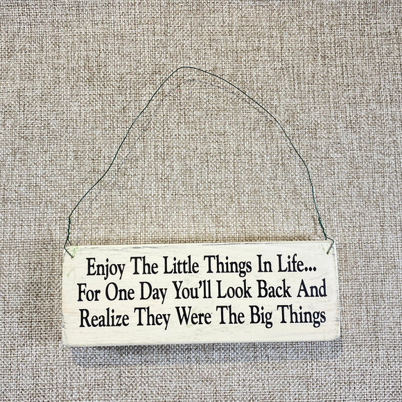 Enjoy The Little Things In Life...For One Day You'll Look Back And Realize They Were The Big Things