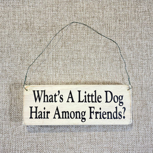 Signs-small-What_s-a-little-dog-hair-among-friends.jpg