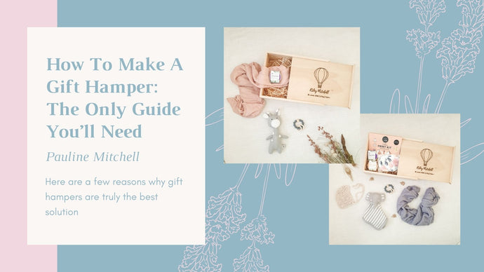 How To Make A Gift Hamper: The Only Guide You'll Need