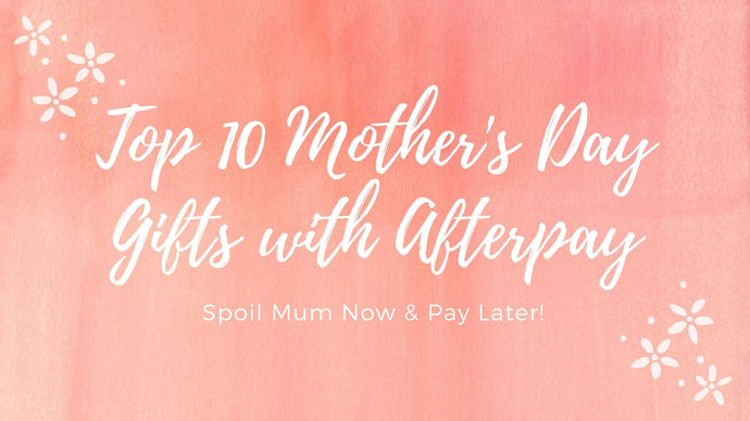 Top 10 Mother's Day Gifts with Afterpay | Spoil Mum Now & Pay Later!