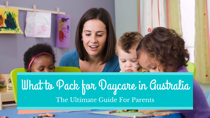 What to Pack for Daycare in Australia | The Ultimate Guide For Parents