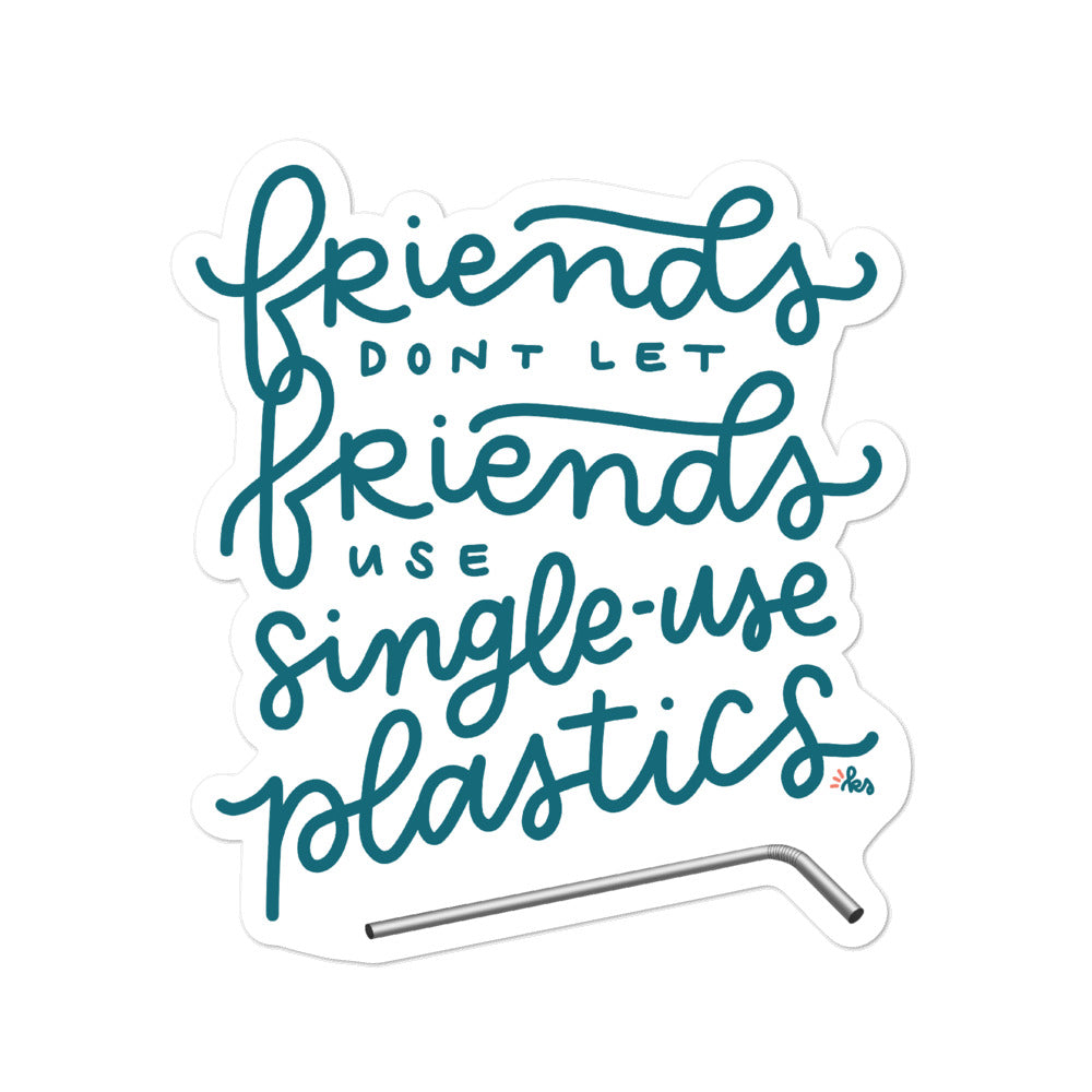 "Sticker that has ""Friends don't let friends use single-use plastics"" Hand lettered with a metal straw at the bottom 