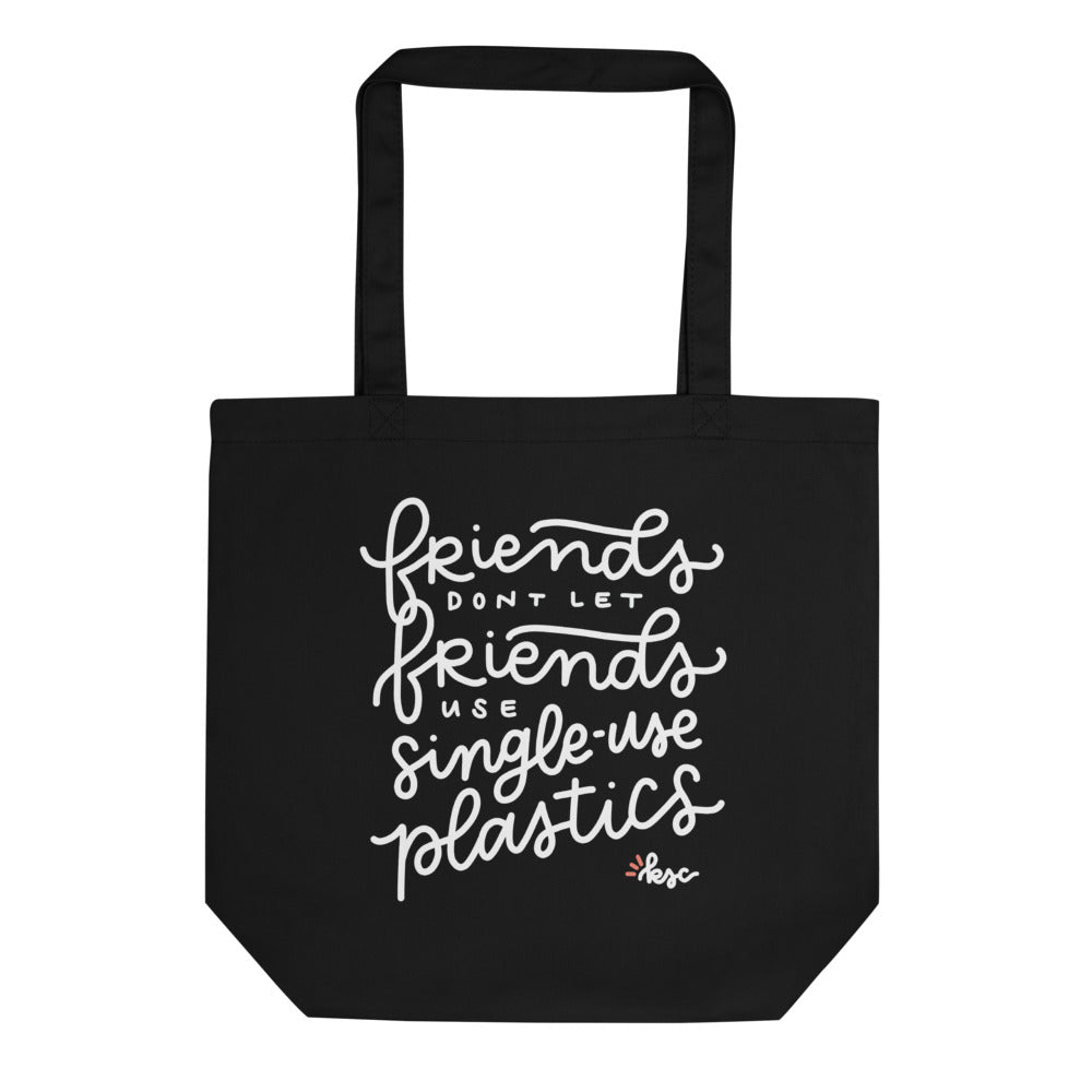 "Black Eco Tote with a hand lettered design that says ""friends don't let friends use single-use plastics"" on the front 