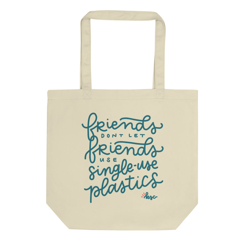 "Oatmeal Eco Tote with a hand lettered design that says ""friends don't let friends use single-use plastics"" on the front 