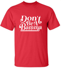 Load image into Gallery viewer, Don't Be A Bamma T-Shirt