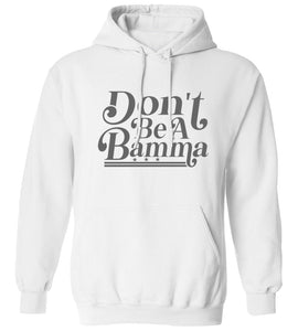 Don't Be A Bamma Hoodie