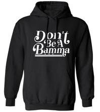 Load image into Gallery viewer, Don't Be A Bamma Hoodie