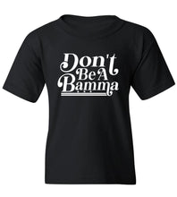 Load image into Gallery viewer, Kids Don't Be A Bamma T-Shirt