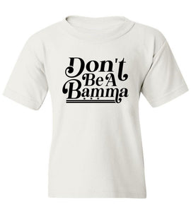 Kids Don't Be A Bamma T-Shirt