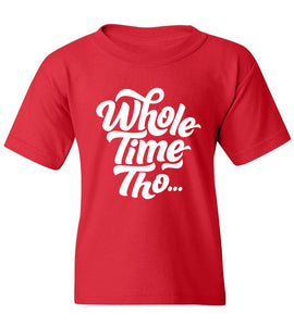 Kids Whole Time Tho T-Shirt