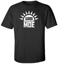 Load image into Gallery viewer, Good Morning Moe T-Shirt