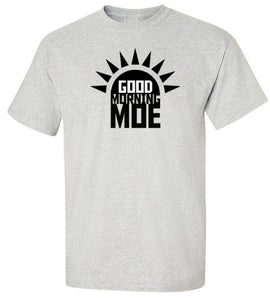 Good Morning Moe T-Shirt