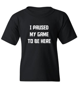 Kids I Paused My Game To Be Here T-Shirt