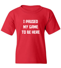 Load image into Gallery viewer, Kids I Paused My Game To Be Here T-Shirt
