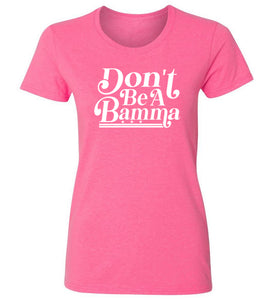 Women's Don't Be a Bamma T-Shirt