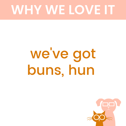 we've got buns, hun