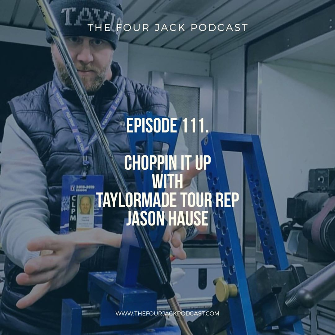 Episode 111. Choppin It Up with Taylormade Tour Representative, Mr. Jason Hause