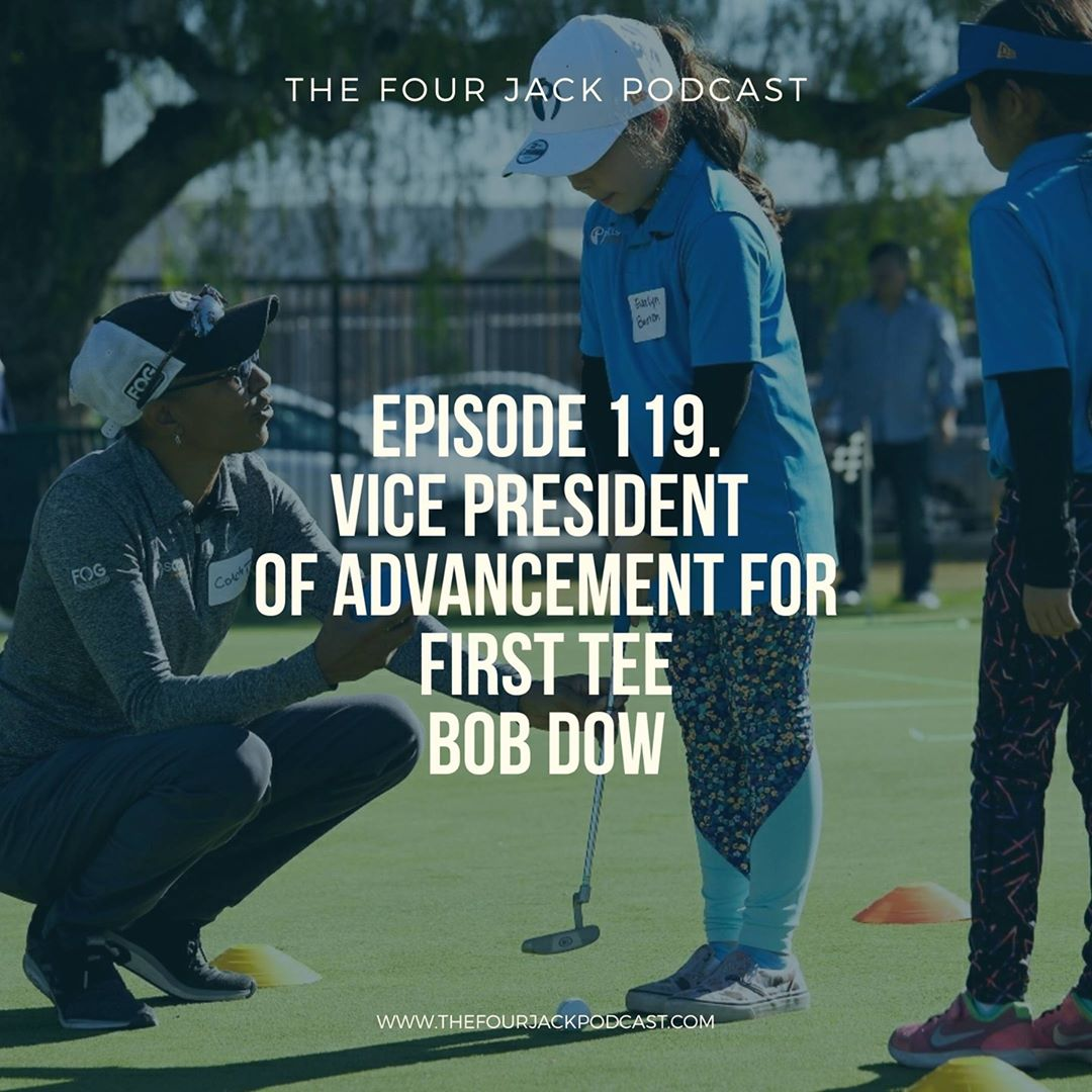 Episode 119. Vice President of Advancement For First Tee, Bob Dow.